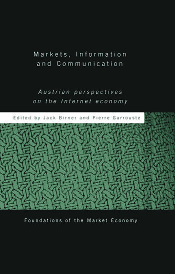Markets, Information and Communication Austrian Perspectives on the Internet Economy book cover