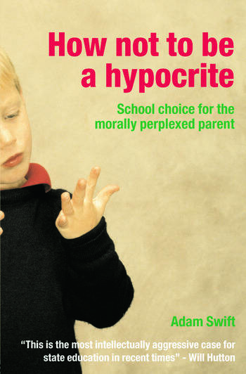 How Not to be a Hypocrite School Choice for the Morally Perplexed Parent book cover