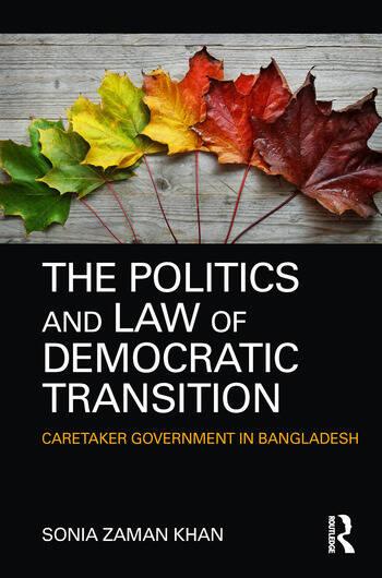 The Politics and Law of Democratic Transition Caretaker Government in Bangladesh book cover