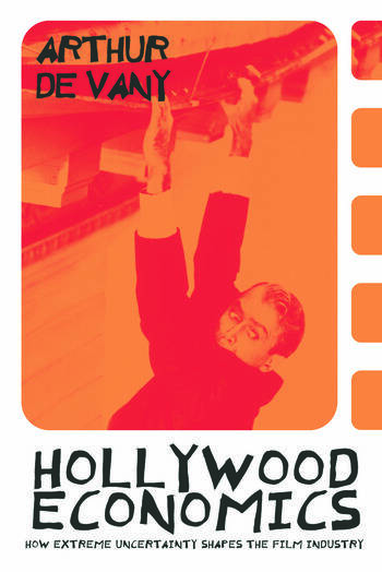 Hollywood Economics How Extreme Uncertainty Shapes the Film Industry book cover