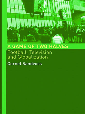 A Game of Two Halves Football Fandom, Television and Globalisation book cover