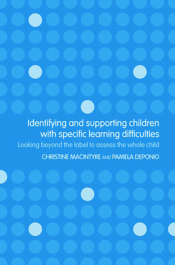 Identifying and Supporting Children with Specific Learning Difficulties Looking Beyond the Label to Support the Whole Child book cover