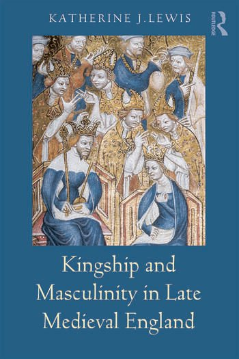 Kingship and Masculinity in Late Medieval England book cover