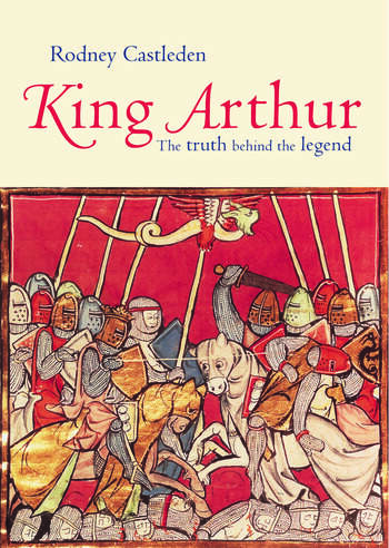 King Arthur The Truth Behind the Legend book cover
