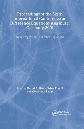 Proceedings of the Sixth International Conference on Difference Equations Augsburg, Germany 2001 New Progress in Difference Equations book cover