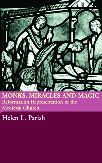 Monks, Miracles and Magic Reformation Representations of the Medieval Church book cover