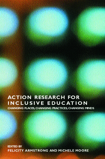 Action Research for Inclusive Education Changing Places, Changing Practices, Changing Minds book cover