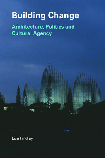 Building Change Architecture, Politics and Cultural Agency book cover