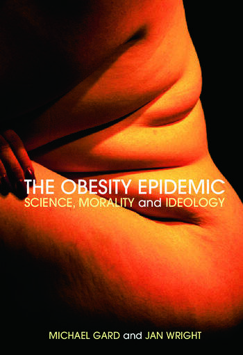 The Obesity Epidemic Science, Morality and Ideology book cover
