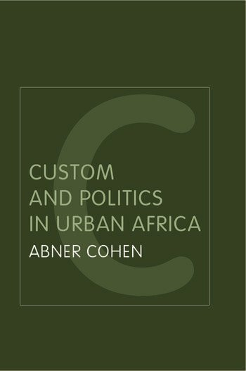 Custom and Politics in Urban Africa A Study of Hausa Migrants in Yoruba Towns book cover