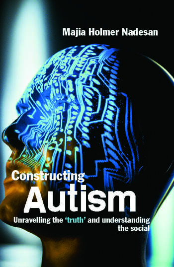 Constructing Autism Unravelling the 'Truth' and Understanding the Social book cover