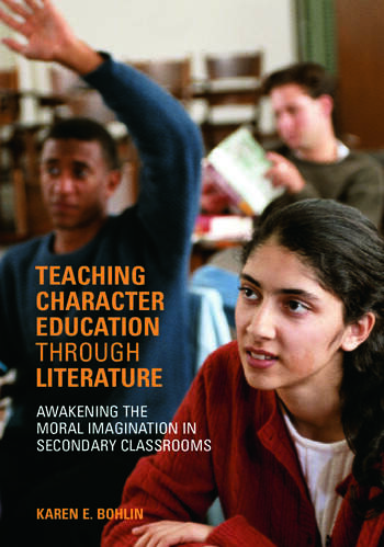 Teaching Character Education through Literature Awakening the Moral Imagination in Secondary Classrooms book cover