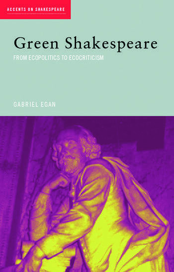 Green Shakespeare From Ecopolitics to Ecocriticism book cover