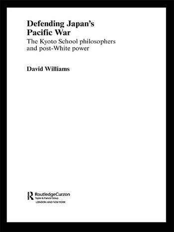 Defending Japan's Pacific War The Kyoto School Philosophers and Post-White Power book cover