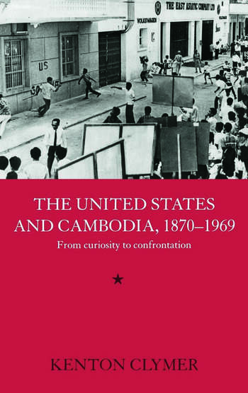 The United States and Cambodia, 1870-1969 From Curiosity to Confrontation book cover