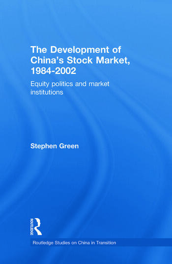 The Development of China's Stockmarket, 1984-2002 Equity Politics and Market Institutions book cover