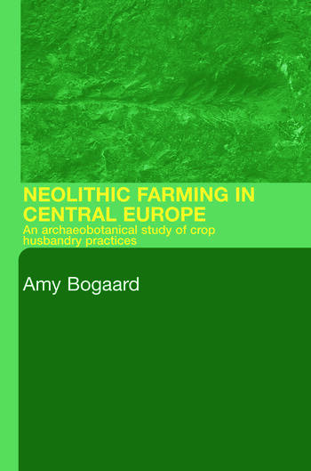 Neolithic Farming in Central Europe An Archaeobotanical Study of Crop Husbandry Practices book cover