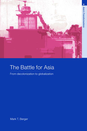 The Battle for Asia From Decolonization to Globalization book cover