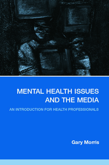 Mental Health Issues and the Media An Introduction for Health Professionals book cover