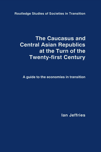 The Caucasus and Central Asian Republics at the Turn of the Twenty-First Century A guide to the economies in transition book cover