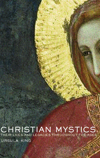 Christian Mystics Their Lives and Legacies Throughout the Ages book cover