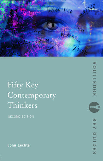Fifty Key Contemporary Thinkers From Structuralism to Post-Humanism book cover