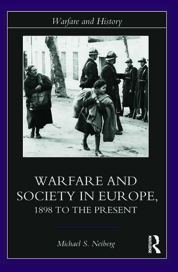 Warfare and Society in Europe 1898 to the Present book cover