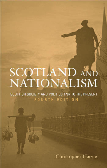 Scotland and Nationalism Scottish Society and Politics 1707 to the Present book cover