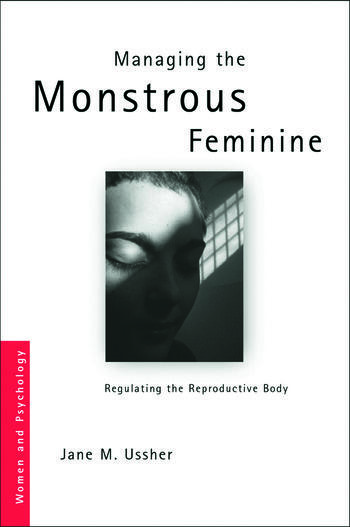 Managing the Monstrous Feminine Regulating the Reproductive Body book cover
