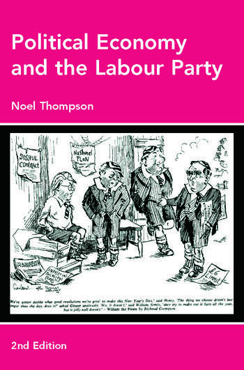 Political Economy and the Labour Party The Economics of Democratic Socialism 1884-2005 book cover