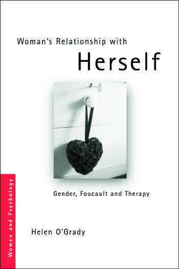 Woman's Relationship with Herself Gender, Foucault and Therapy book cover