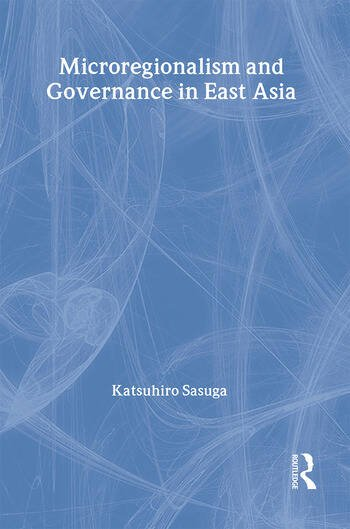 Microregionalism and Governance in East Asia book cover
