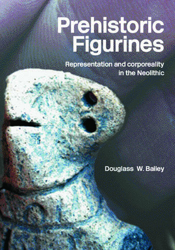 Prehistoric Figurines Representation and Corporeality in the Neolithic book cover