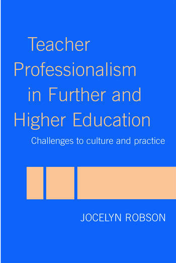 Teacher Professionalism in Further and Higher Education Challenges to Culture and Practice book cover
