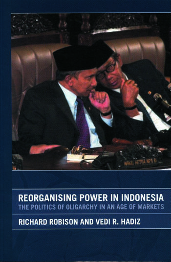 Reorganising Power in Indonesia The Politics of Oligarchy in an Age of Markets book cover