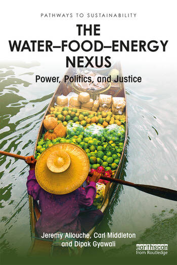 The Water–Food–Energy Nexus Power, Politics and Justice book cover