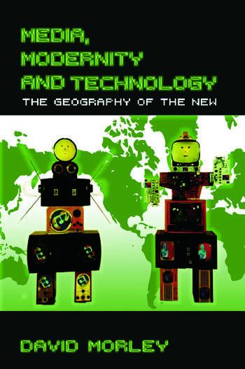 Media, Modernity and Technology The Geography of the New book cover