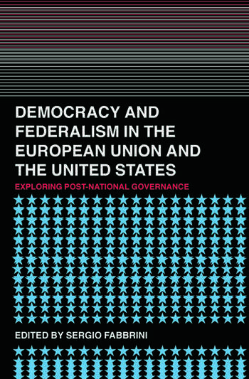 Democracy and Federalism in the European Union and the United States Exploring Post-National Governance book cover