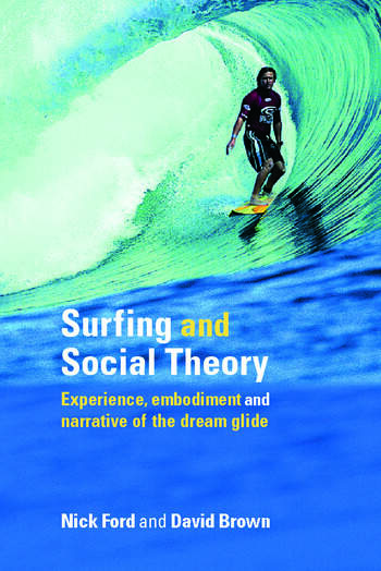 Surfing and Social Theory Experience, Embodiment and Narrative of the Dream Glide book cover