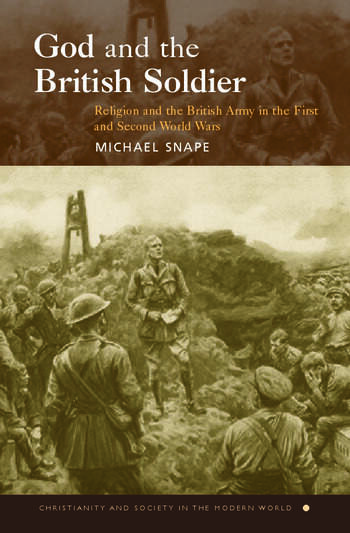 God and the British Soldier Religion and the British Army in the First and Second World Wars book cover