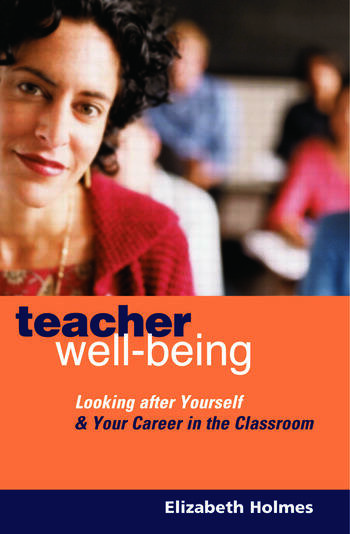 Teacher Well-Being Looking After Yourself and Your Career in the Classroom book cover