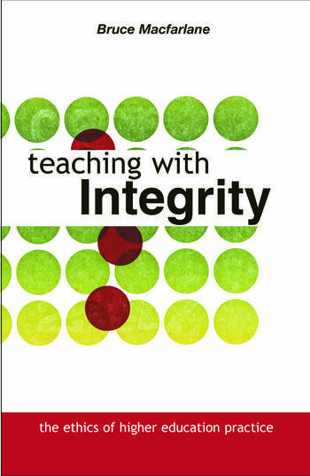 Teaching with Integrity The Ethics of Higher Education Practice book cover