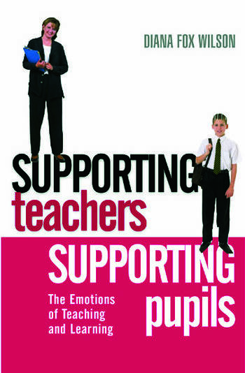Supporting Teachers Supporting Pupils The Emotions of Teaching and Learning book cover