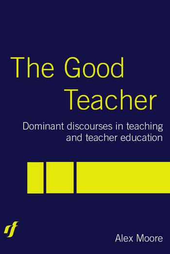 The Good Teacher Dominant Discourses in Teacher Education book cover