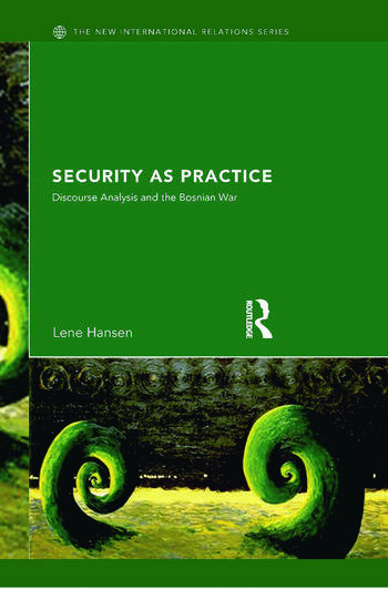 Security as Practice Discourse Analysis and the Bosnian War book cover