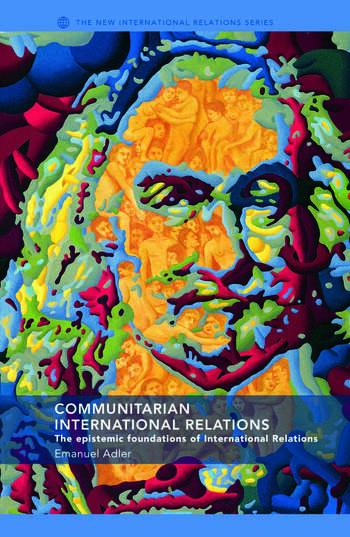 Communitarian International Relations The Epistemic Foundations of International Relations book cover