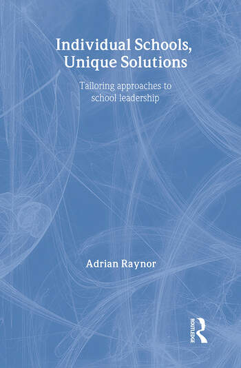 Individual Schools, Unique Solutions Tailoring Approaches to School Leadership book cover