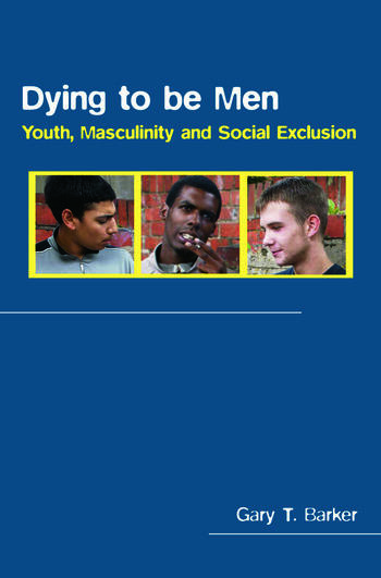 Dying to be Men Youth, Masculinity and Social Exclusion book cover