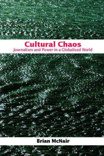 Cultural Chaos Journalism and Power in a Globalised World book cover