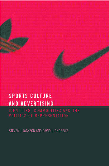 Sport, Culture and Advertising Identities, Commodities and the Politics of Representation book cover